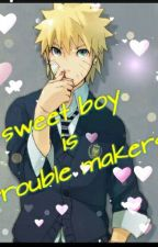 Sweet Boy Is Trouble Makers by Akane_VonBraun