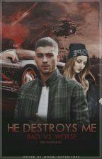 He Destroys Me // Zayn Malik FF by onlydarksides