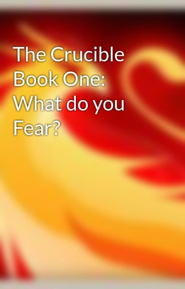 The Crucible Book One: What do you Fear? by inkflamewriter