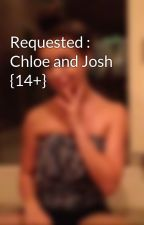 Requested : Chloe and Josh {14+} by omggabbyleefanfics