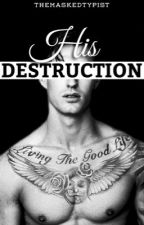 His Destruction  by TheMaskedTypist