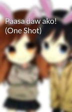 Paasa daw ako! (One Shot) by Whitey_Flower