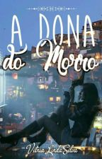 A Dona do Morro  by MariihViih145