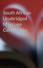South African Unabridged Marriage Certificates by IstiakAhmed5