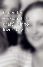 (Unedited version/ first draft) Minho love story! :) by cornchip1996