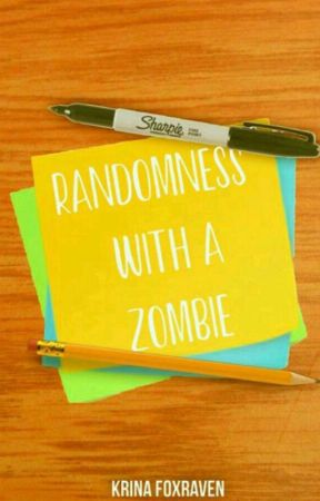Randomness with a Zombie by Krina_Foxraven