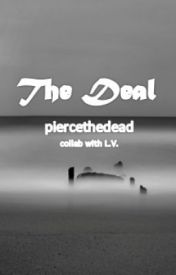 The Deal by piercethedead