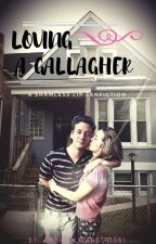 Loving a Gallagher (A Shameless Lip Fanfiction) by AmberElizabeth1991