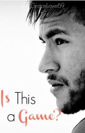 Is this a game? {Neymar Fanfic} by GraceLove69