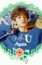 (21+) Crush U Again by ExoBubble
