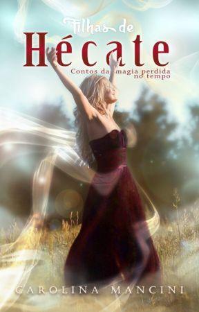 Filhas de Hécate - Contos da magia perdida no tempo by CarolinaMancini6