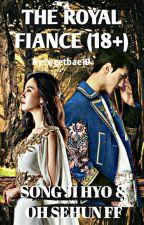 [PRIVATE FF]THE ROYAL FIANCE 18++[ JI HYO X OH SEHUN] by ieyra19