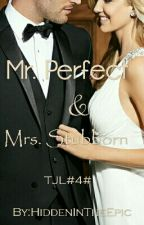 TJL#4# Mr. Perfect & Mrs. Stubborn √ by HiddenInTheEpic