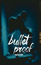 Bulletproof (COMPLETED) by igotno_jams