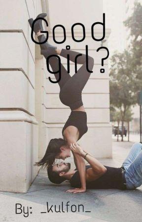 Good girl? (ZAWIESZONE) by _kulfon_