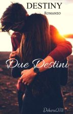 Destiny. Due Destini #Wattys2017(COMPLETA) by debora2711