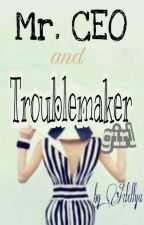 Mr. CEO and Troublemaker Girl by Ayara_Haling