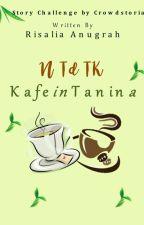 NTdTK : KafeinTanina by RisaliaIcha