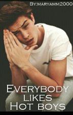 Everybody likes Hot boys by maryamm2000