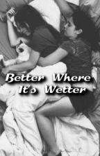 Better Where It's Wetter (Camren) by shaneisney