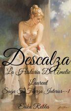 DESCALZA *la historia de Amelie Laurent* by anysdiaz