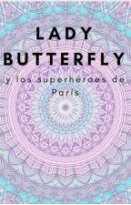 Lady Butterfly y los superheroes de París by Sofi_Strawberry