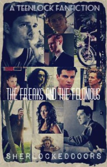 The Freaks and The Felonious- Teenlock/Johnlock (BBC Sherlock Fanfiction)