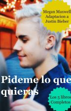 Pideme lo que quieras - Justin Bieber- +18 HOT -LOS CINCO LIBROS by CrazyImaginaryWorld