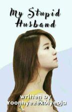My Stupid Husband {Chanbaek Gs} by yoonhye_exolYeoja