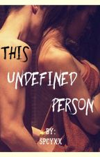 This Undefined Person (girlxgirl) #wattys2017 by spcyxx