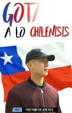 ☆Got7 a lo Chilenisis☆ by yugyeomuhh