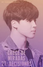 Cruce de miradas [JiKook] 2T: Decisiones. by Cookie96Cheeks