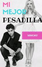 Mi Mejor Pesadilla. [MMC#2] by MayraGlezS