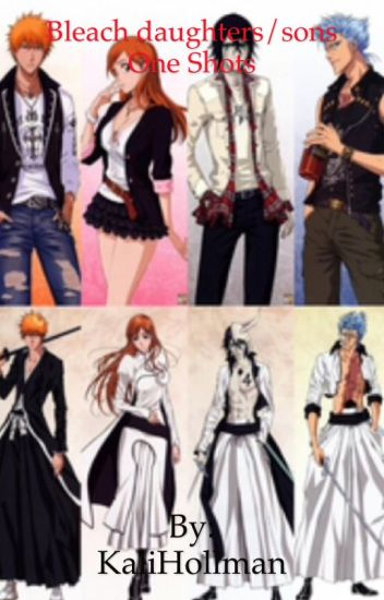 Bleach daughters/sons one shots - The lazy cat - Wattpad