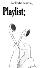 Playlist; by mhateslove