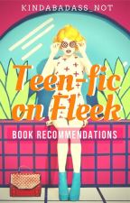 Teen-Fic on Fleek (Book Recommendations) by kindabadass_not