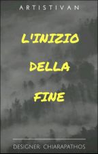 ~L'inizio Della Fine~ by artistivan