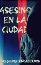 Asesino en la ciudad by alquimistadeaceroXD
