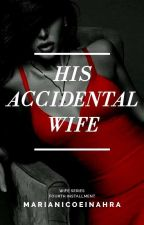 His Accidental Wife by Queen_Uchiha