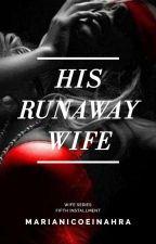 His Runaway Wife by Queen_Uchiha