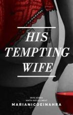 His Tempting Wife (DON'T READ YET) by Queen_Uchiha