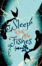 Sleep with the fishes|On Hold by Swallowchaser