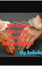 What happens when you are forced in an arrange marriage?(Closed For 2 Months) by kokokomal