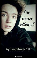 Für immer alleine ? Die Lochis Fanfiction  by Lochilover13