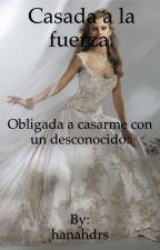 Casada a la fuerza by hanahdrs