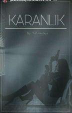KARANLIK (Düzenleniyor) by Justonesteps