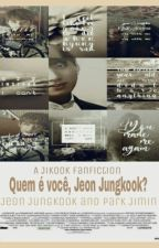 •Quem é você Jeon Jungkook?•jjk+pjm• by _Chanddy