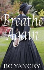 Breathe Again (Completed) by BritCYancey