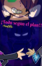¡¡Todo según el plan!! [ FnafHS Yaoi ] by FuxiTheFujoshi15