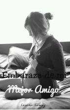 Embarazada De Mi Mejor Amigo (En Adaptación) by LumyKidrauhl